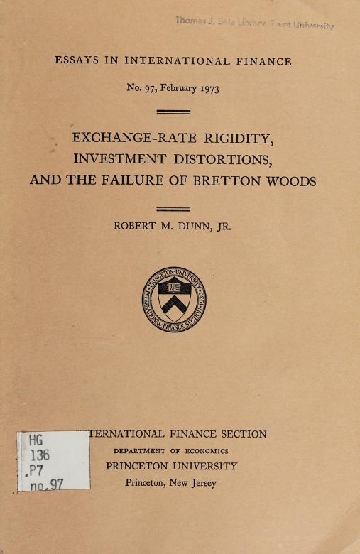 Exchange-rate rigidity, investment distortions, and the failure of Bretton Woods by Robert M. Dunn